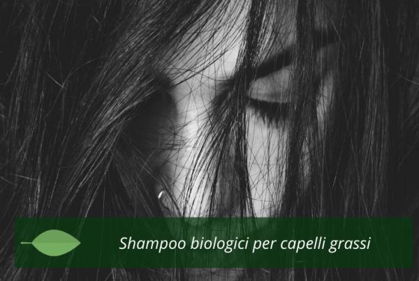 Shampoo biologici per capelli grassi